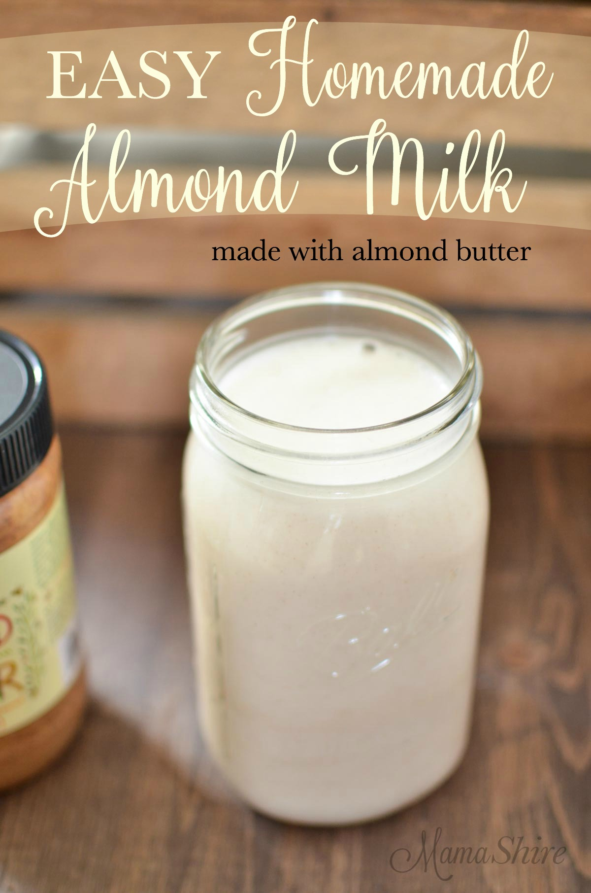 Easy Homemade Almond Milk made with almond butter. - MamaShire.com