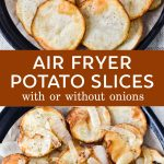 Air Fryer Potato Slices with onions.