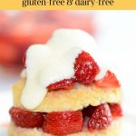 Dairy-free strawberry shortcake with gluten-free shortcakes.