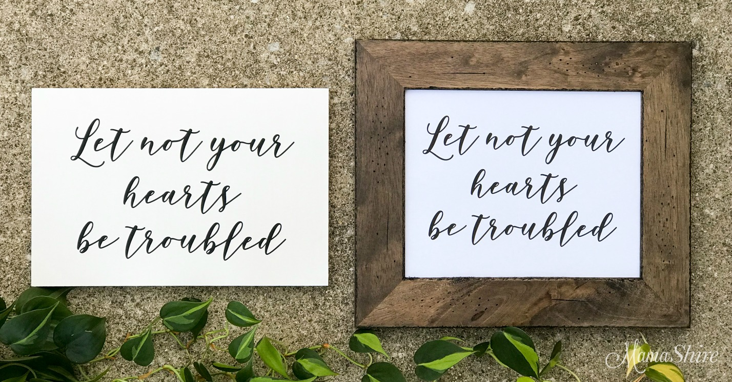 Let Not Your Hearts Be Troubled Bible Lettering wood sign and framed printable.