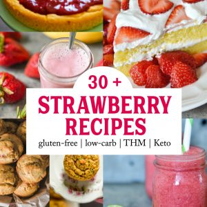 30+ Delicious & Healthy Strawberry Recipes